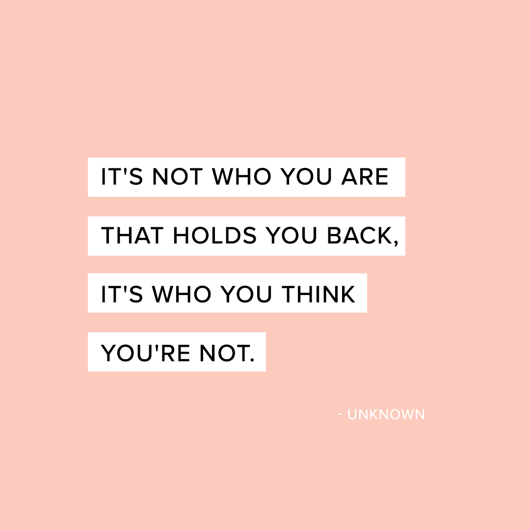 it's not who you are that holds you back, it's who you think you're not - unknown