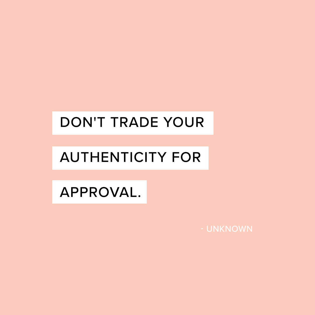 don't trade your authenticity for approval - unknown